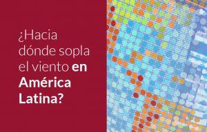 Hacia donde sopla el viento en América Latina